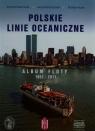 Polskie Linie Oceaniczne Album Floty 1951-2011  Adamczyk Krzysztof, Huras Bohdan, Drzemczewski Jerzy