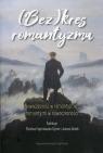 (Bez)kres romantyzmu Nowoczesność w romantyzmie - romantyzm w