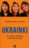 Ukrainki. Co myślą o Polakach u których pracują?