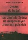 Źródła do badań nad zagładą Żydów na okupowanych ziemiach polskich