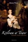 Królowa w Tower Upadek Anny Boleyn Weir Alison