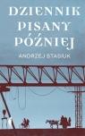 Dziennik pisany później Stasiuk Andrzej