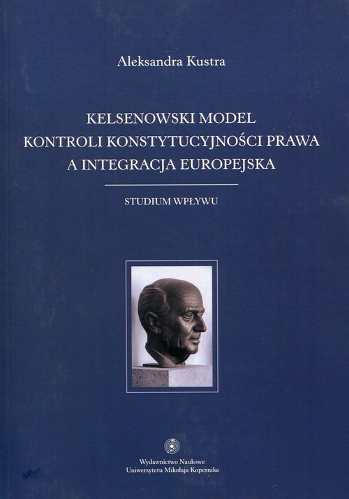 Kelsenowski model kontroli konstytucjonalności prawa a integracja europejska Kustra Aleksandra
