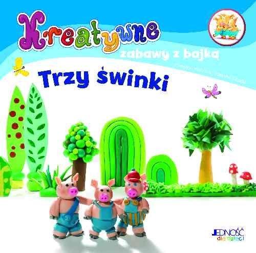 Kreatywne zabawy z bajką Trzy świnki Praca zbiorowa