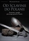 Od Sclavinii do Polanii Powstanie i upadek pierwszego państwa Piastów Duczko Władysław