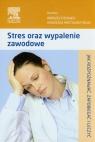 Stres oraz wypalenie zawodowe Jak rozpoznawać, zapobiegać i leczyć