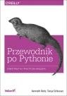 Przewodnik po Pythonie Dobre praktyki i praktyczne narzędzia Kenneth Reitz, Tanya Schlusser