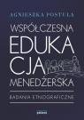 Współczesna edukacja menedżerska Badania etnograficzne Postuła Agnieszka