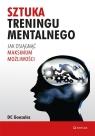 Sztuka treningu mentalnego Jak osiągnąć maksimum możliwości