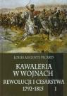 Kawaleria w wojnach Rewolucji i Cesarstwa 1792-1815 Tom 1