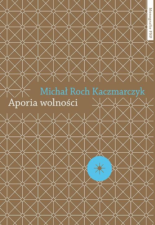 Aporia wolności Kaczmarczyk Michał Roch
