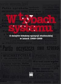 W trybach systemu Z dziejów łódzkiej opozycji studenckiej w latach 1968-1989