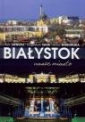 Białystok nasze miasto Piotr Sawicki, Bogusła Skok, Anna Worowska