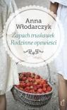 Zapach truskawek Rodzinne opowieści Włodarczyk Anna