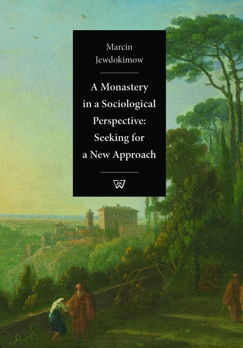 A Monastery  in a Sociological Perspective: Seeking for a New Approach Jewdokimow Marcin