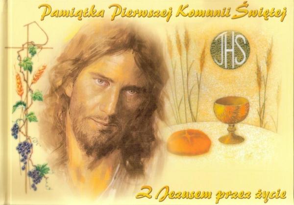 Z Jezusem przez życie. Pamiątka Pierwszej Komunii Świętej praca zbiorowa