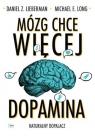 Mózg chce więcej Dopamina. Naturalny dopalacz. Lieberman Daniel Z., Long Michael E.