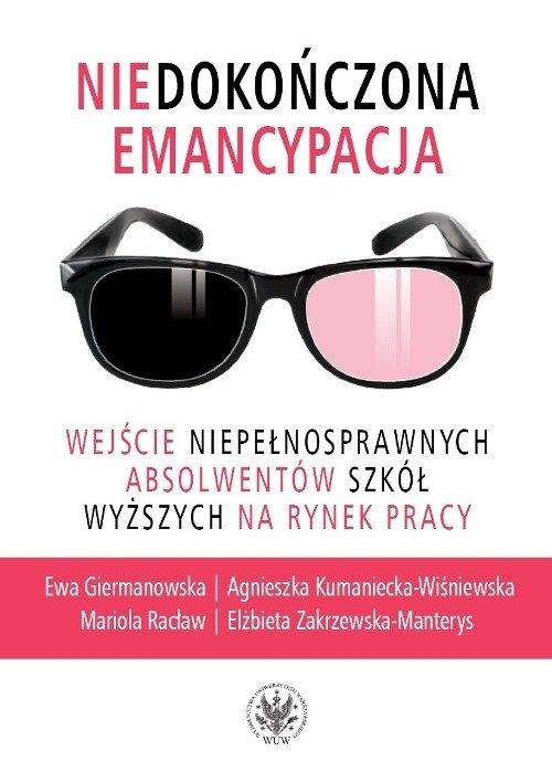 Niedokończona emancypacja Giermanowska Ewa, Kumaniecka-Wiśniewska Agnieszka, Racław Mariola, Zakrzewska-Manterys Elżbieta