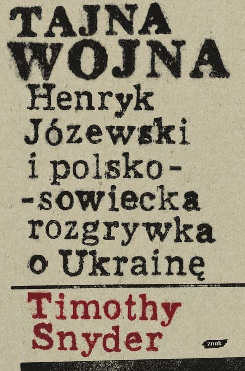 Tajna wojna Henryk Józewski i polsko sowiecka rozgrywka o Ukrainę Snyder Timothy