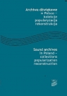 Archiwa dźwiękowe w Polsce - kolekcje popularyzacja rekonstrukcja