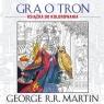 Gra o tron Książka do kolorowania Martin George R. R.