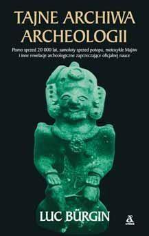 Tajne archiwa archeologii w.2017 Luc Burgin
