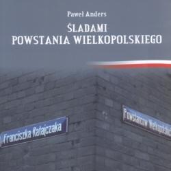 Śladami Powstania Wielkopolskiego Paweł Anders