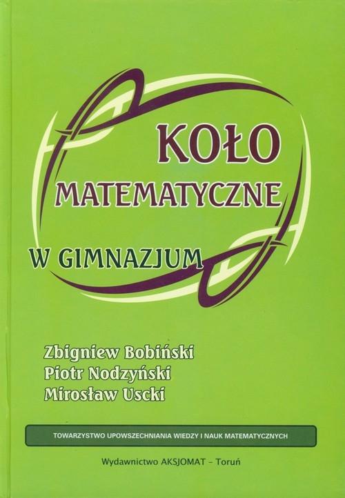 Koło matematyczne w gimnazjum Bobiński Zbigniew, Nodzyński Piotr, Uscki Mirosław