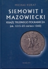 Siemowit I Mazowiecki Książę trudnego pogranicza (ok. 1215-23 czerwca 1262)