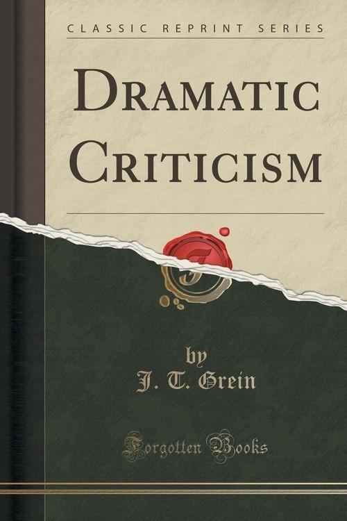Dramatic Criticism (Classic Reprint) Grein J. T.