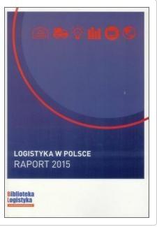 Logistyka w Polsce. Raport 2015 ILIM red. Ireneusz Fechner i Grzegorz Szyszka