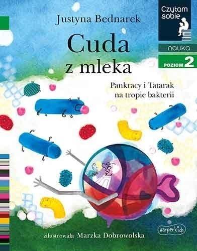 Czytam sobie. Cuda z mleka. Pankracy i Tatarak na tropie bakter. Poziom 2 Justyna Bednarek