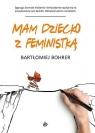 MAM DZIECKO Z FEMINISTKĄ BARTŁOMIEJ BOHRER