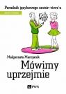 Mówimy uprzejmie Poradnik językowego savoir-vivre´u Marcjanik Małgorzata