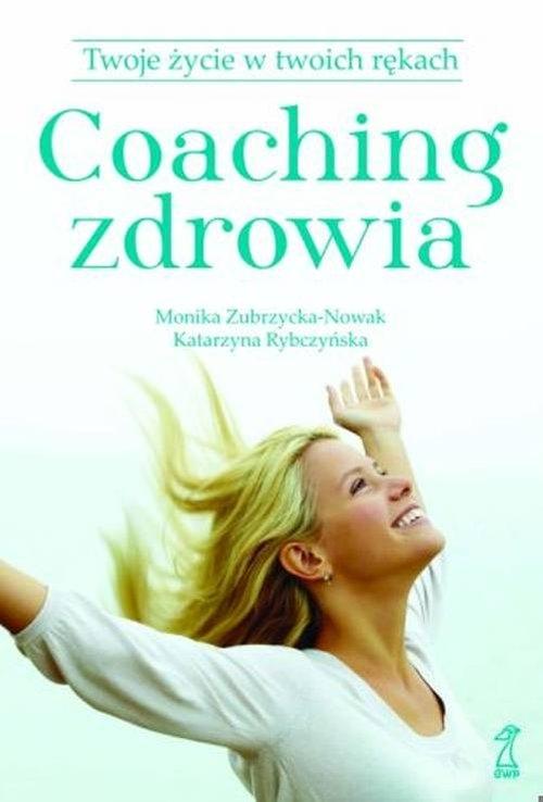 Coaching zdrowia Twoje życie w Twoich rękach Zubrzycka-Nowak M., Rybczyńska K.