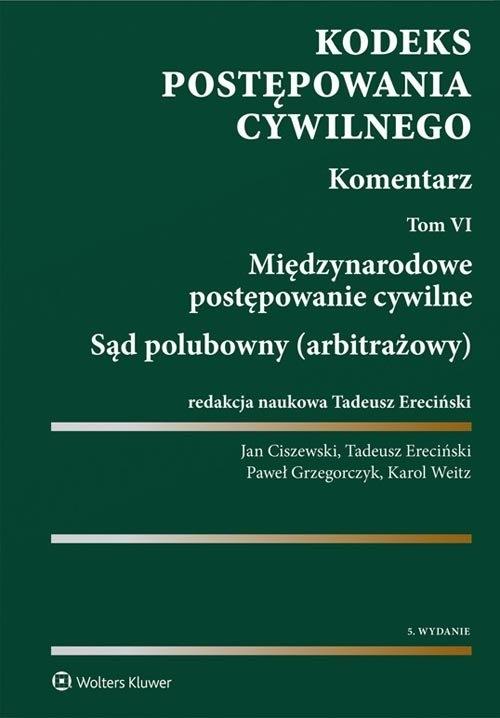 Kodeks postępowania cywilnego Komentarz Tom 6 Ciszewski Jan, Ereciński Tadeusz, Grzegorczyk Paweł, Weitz Karol