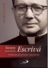 Święty Josemaria Escriva. Historia pewnego marzenia Jose Luis Olaizola