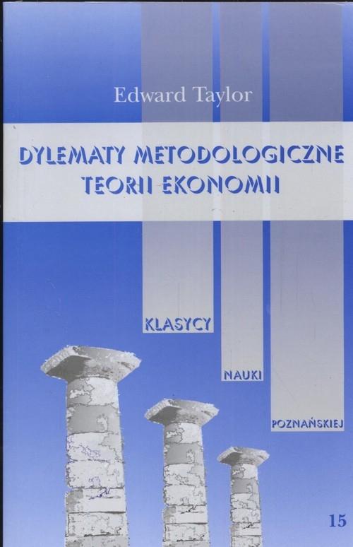 Dylematy metodologiczne teorii ekonomii Taylor E.