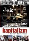Jak budowaliśmy kapitalizm Pierwsze dziesięciolecie