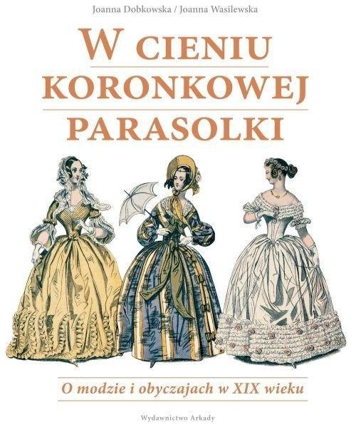 W cieniu koronkowej parasolki Dobkowska Joanna, Wasilewska Joanna