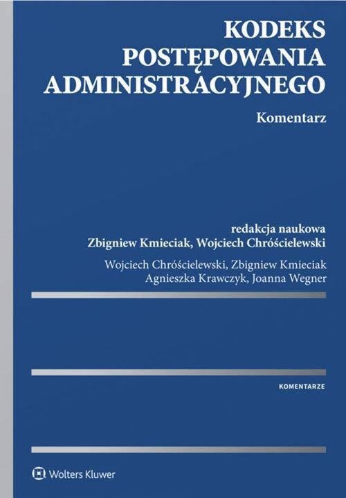 Kodeks postępowania administracyjnego Komentarz Chróścielewski Wojciech, Kmieciak Zbigniew, Krawczyk Agnieszka, Wegner Joanna