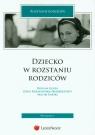 Dziecko w rozstaniu rodziców Gluza Paulina, Kołakowska-Halbersztadt Zofia, Tański Maciej