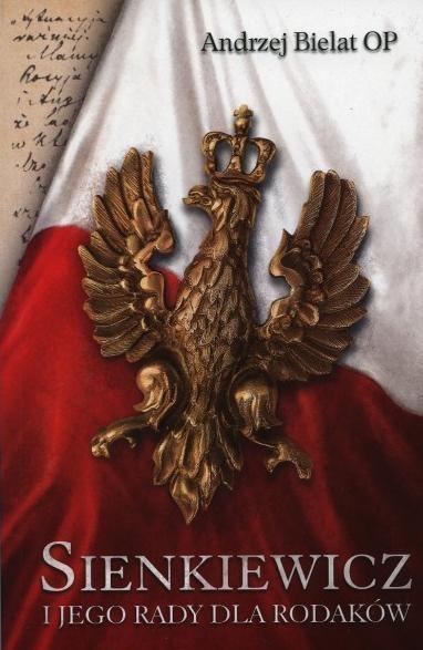 Sienkiewicz i jego rady dla Rodaków Andrzej Bielat OP