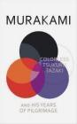 Colorless Tsukuru Tazaki and His Years of Pilgrimage Haruki Murakami