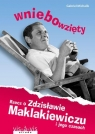 Wniebowzięty Rzecz o Zdzisławie Maklakiewiczu