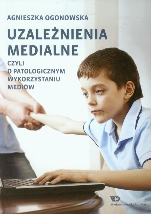 Uzależnienia medialne czyli o patologicznym wykorzystaniu mediów Ogonowska Agnieszka
