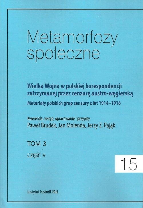 Metamorfozy społeczne tom 15 Wielka Wojna w polskiej korespondencji zatrzymanej