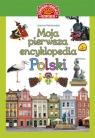 Moja pierwsza encyklopedia Polski Kalinowska Joanna