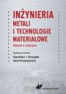 Inżynieria metali i technologie materiałowe Skrzypek Stanisław J., Przybyłowicz Karol