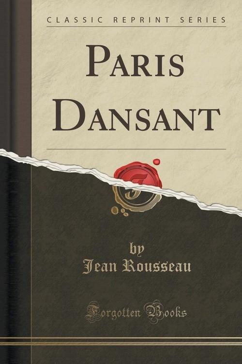 Paris Dansant (Classic Reprint) Rousseau Jean